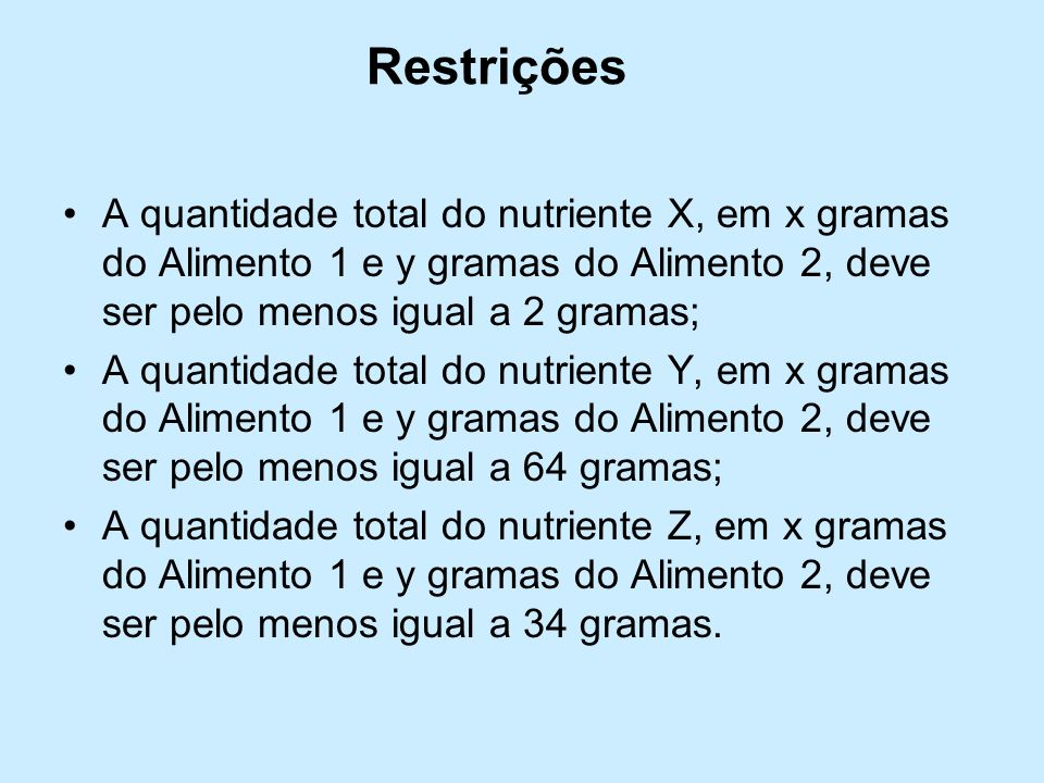 Restrições A quantidade total do nutriente X, em x gramas do Alimento 1 e y gramas do Alimento 2, deve ser pelo menos igual a 2 gramas;