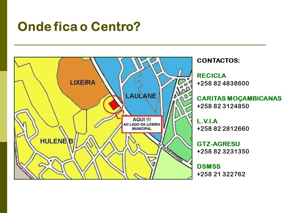 Onde fica o Centro CONTACTOS: RECICLA +258 82 4838600