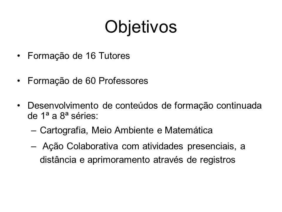 Objetivos Formação de 16 Tutores Formação de 60 Professores