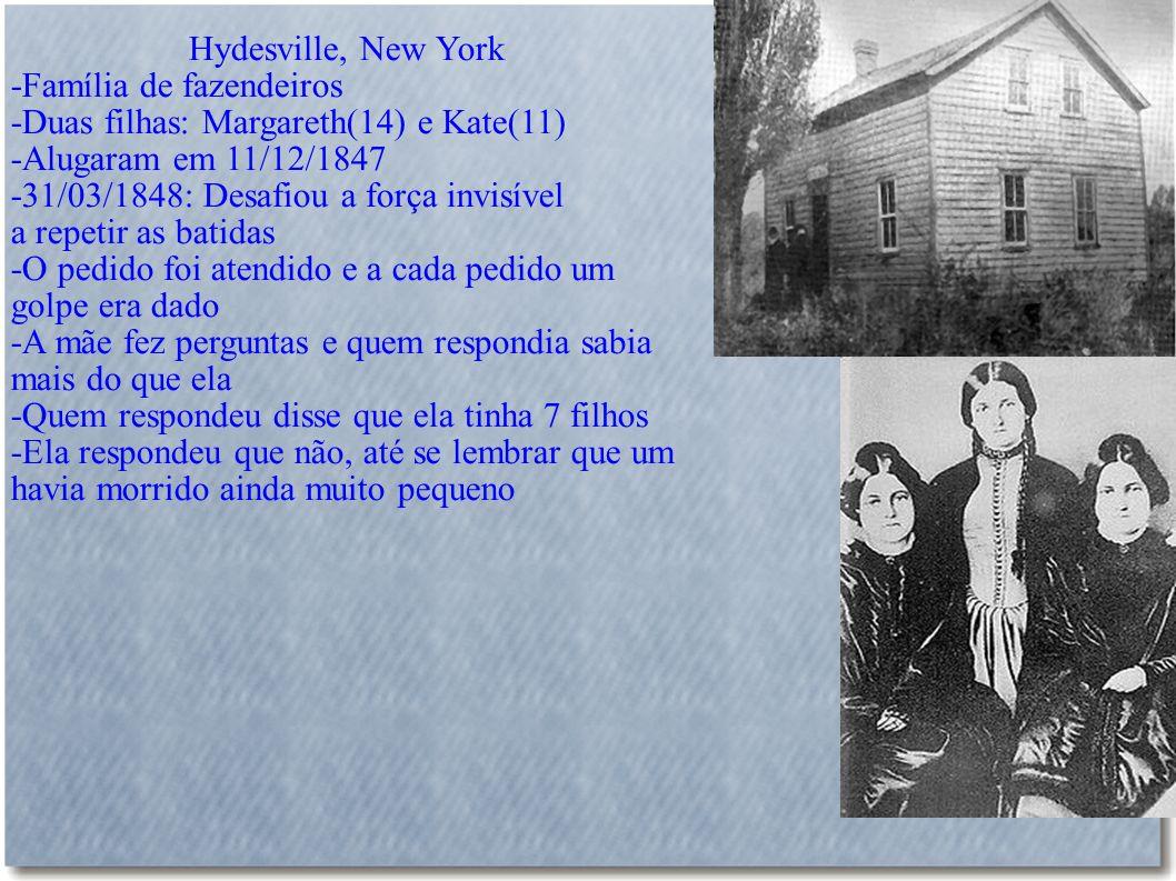Hydesville, New York -Família de fazendeiros. -Duas filhas: Margareth(14) e Kate(11) -Alugaram em 11/12/1847.
