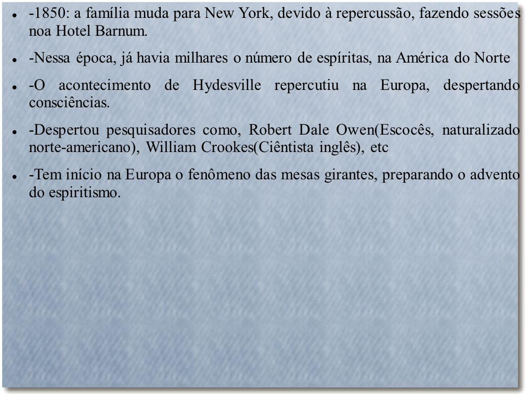 -1850: a família muda para New York, devido à repercussão, fazendo sessões noa Hotel Barnum.