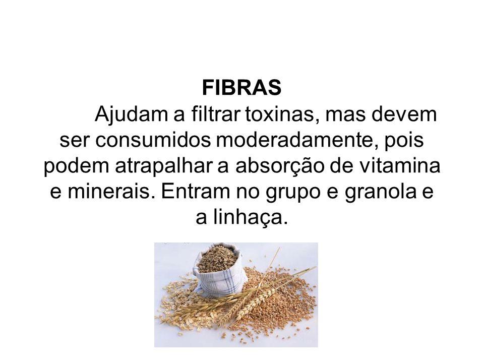 FIBRAS Ajudam a filtrar toxinas, mas devem ser consumidos moderadamente, pois podem atrapalhar a absorção de vitamina e minerais.