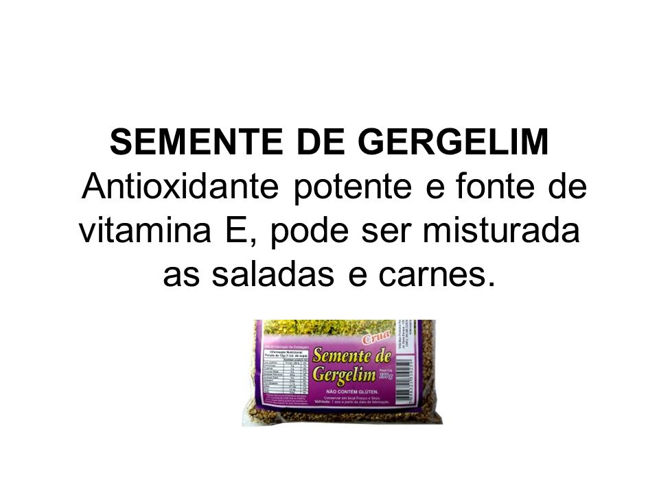 SEMENTE DE GERGELIM Antioxidante potente e fonte de vitamina E, pode ser misturada as saladas e carnes.
