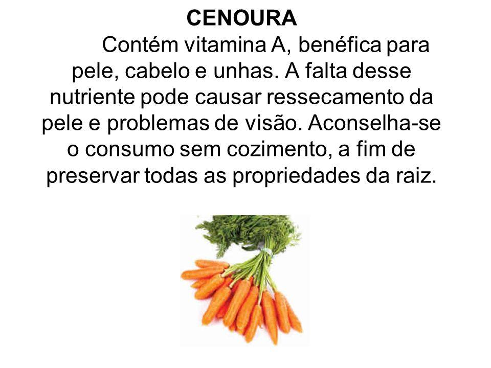 CENOURA. Contém vitamina A, benéfica para pele, cabelo e unhas