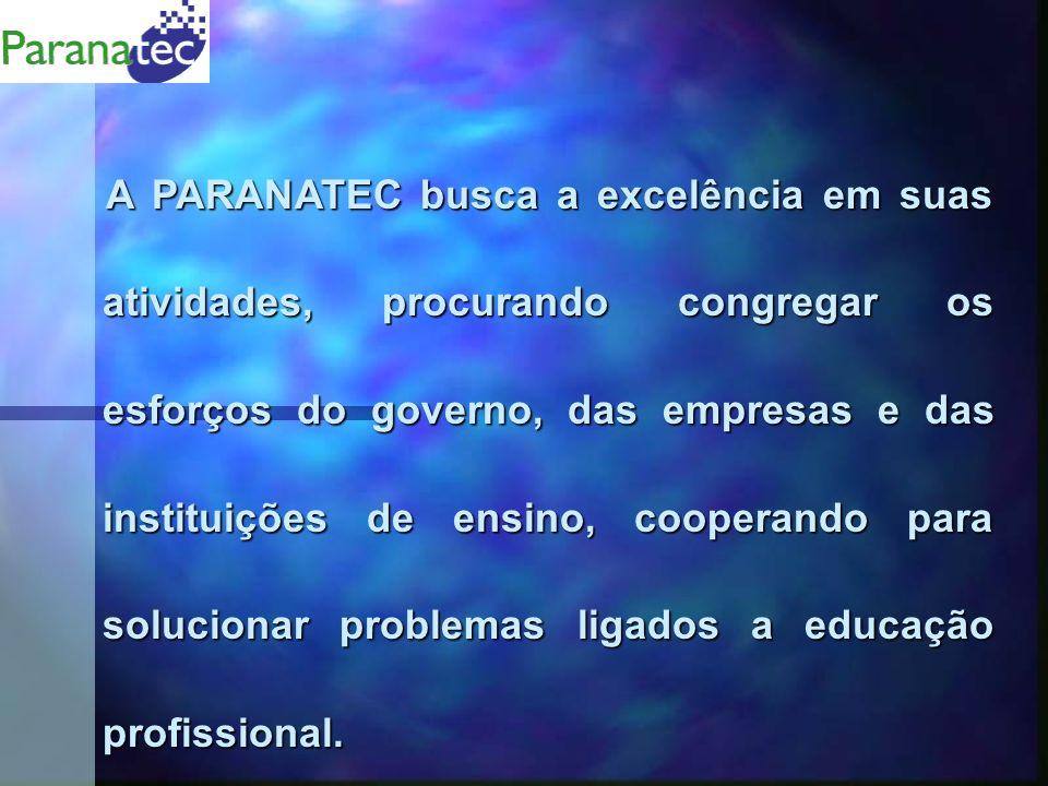 A PARANATEC busca a excelência em suas atividades, procurando congregar os esforços do governo, das empresas e das instituições de ensino, cooperando para solucionar problemas ligados a educação profissional.