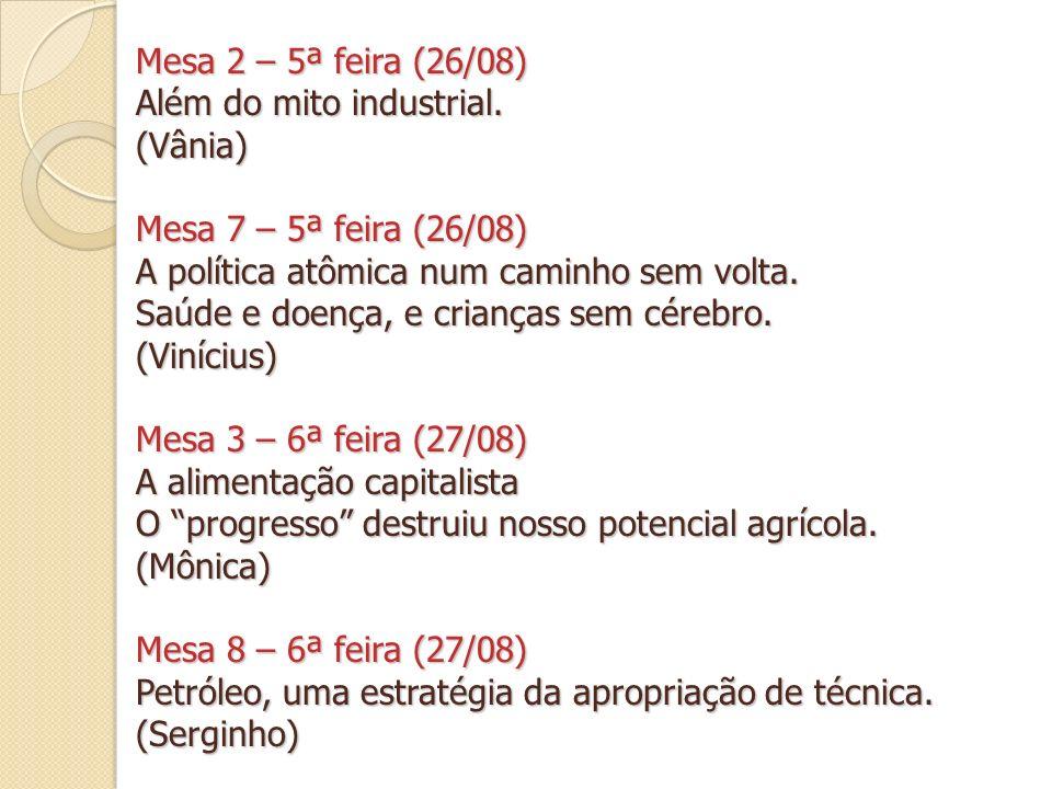 Mesa 2 – 5ª feira (26/08) Além do mito industrial. (Vânia) Mesa 7 – 5ª feira (26/08) A política atômica num caminho sem volta.