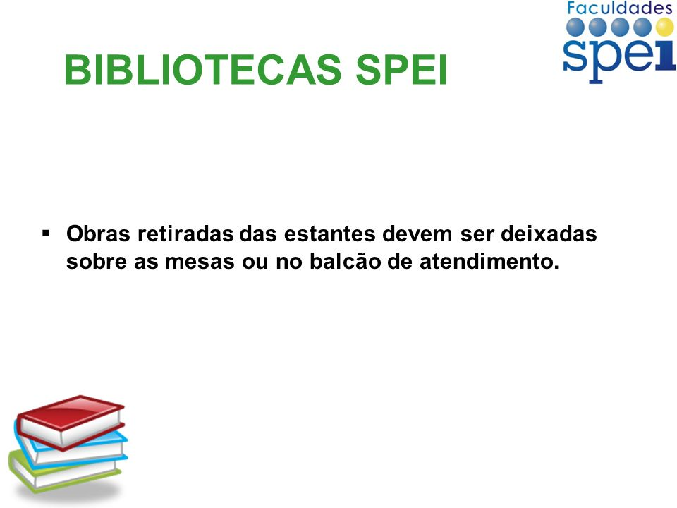 BIBLIOTECAS SPEI Obras retiradas das estantes devem ser deixadas sobre as mesas ou no balcão de atendimento.
