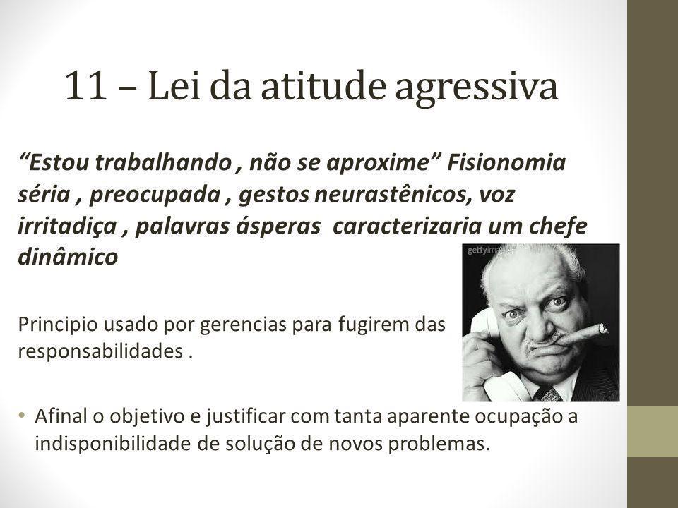 11 – Lei da atitude agressiva