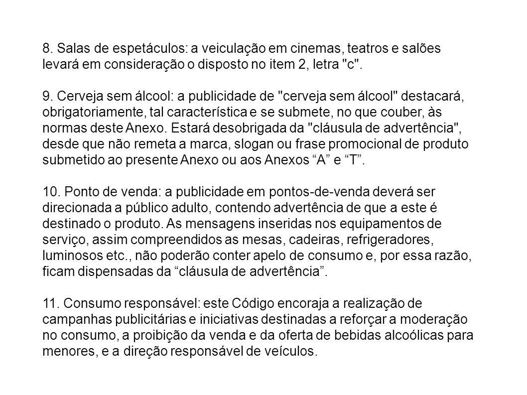 8. Salas de espetáculos: a veiculação em cinemas, teatros e salões levará em consideração o disposto no item 2, letra c .