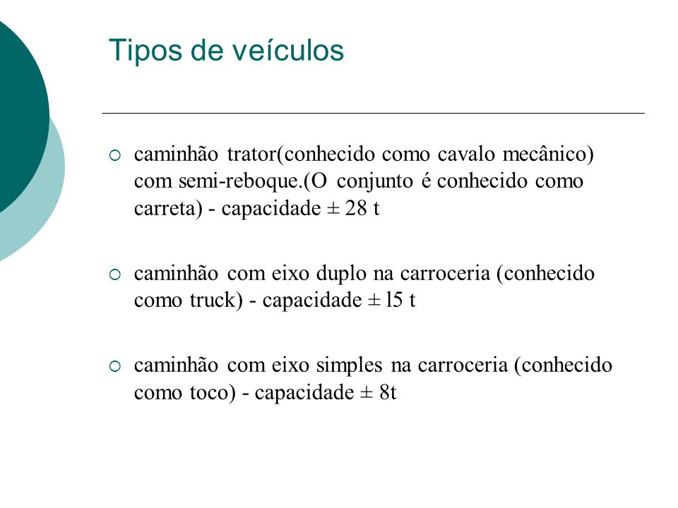 Tipos de veículos caminhão trator(conhecido como cavalo mecânico) com semi-reboque.(O conjunto é conhecido como carreta) - capacidade ± 28 t.