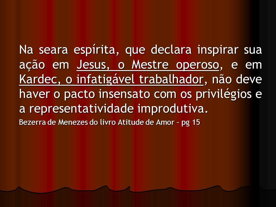 Na seara espírita, que declara inspirar sua ação em Jesus, o Mestre operoso, e em Kardec, o infatigável trabalhador, não deve haver o pacto insensato com os privilégios e a representatividade improdutiva.