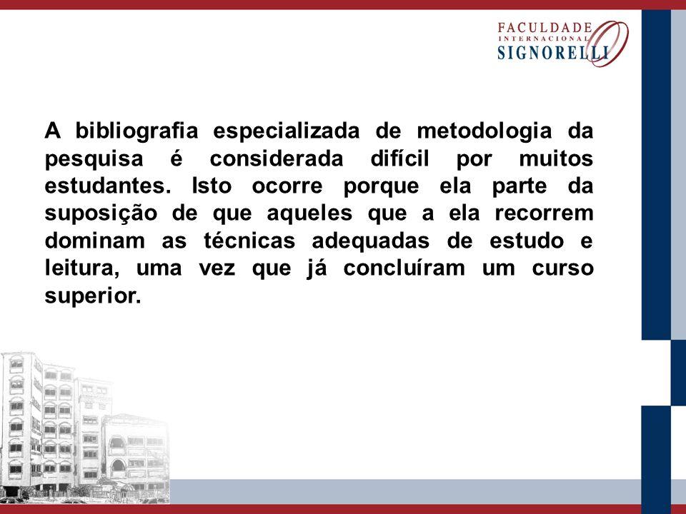 A bibliografia especializada de metodologia da pesquisa é considerada difícil por muitos estudantes.