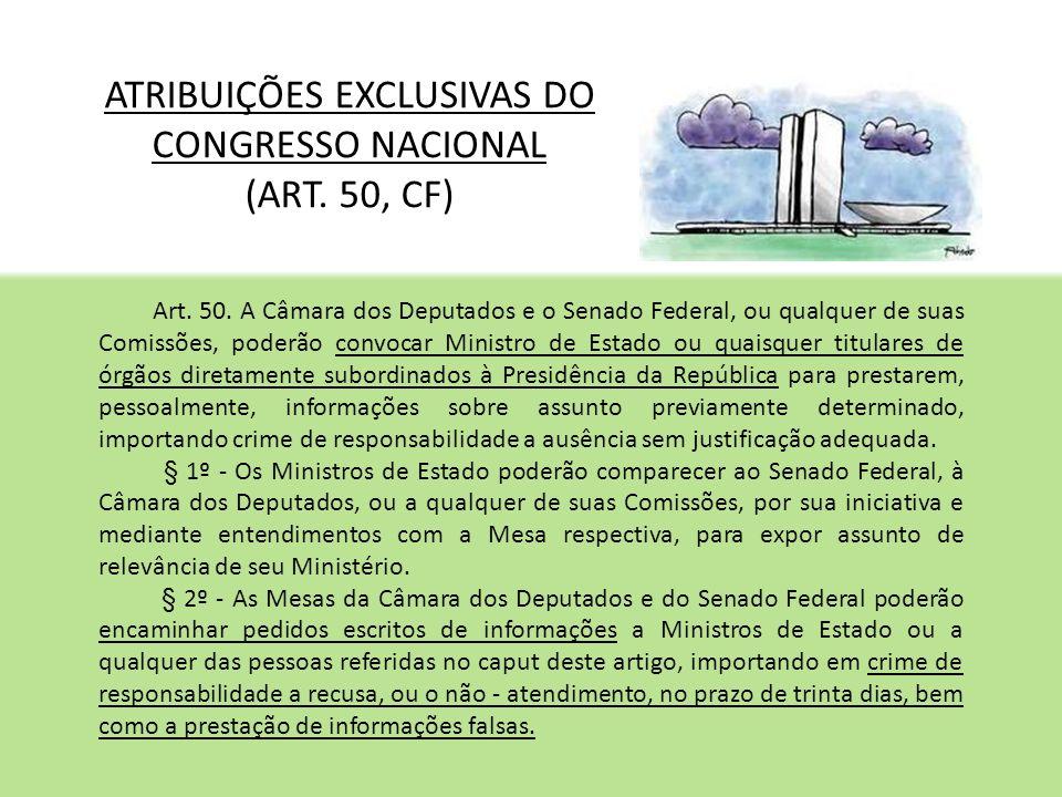 ATRIBUIÇÕES EXCLUSIVAS DO CONGRESSO NACIONAL (ART. 50, CF)