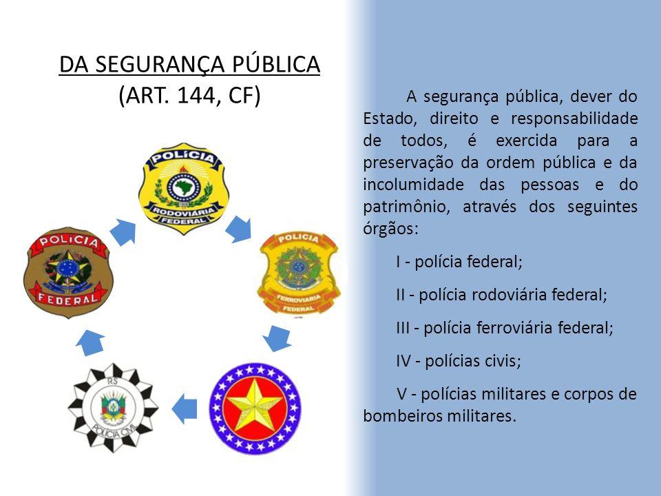 DA SEGURANÇA PÚBLICA (ART. 144, CF)