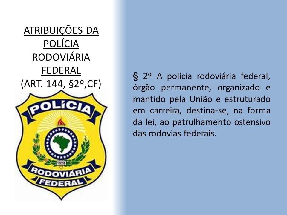 ATRIBUIÇÕES DA POLÍCIA RODOVIÁRIA FEDERAL (ART. 144, §2º,CF)