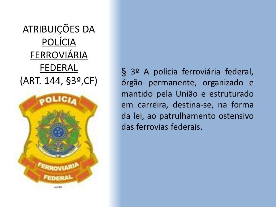 ATRIBUIÇÕES DA POLÍCIA FERROVIÁRIA FEDERAL (ART. 144, §3º,CF)