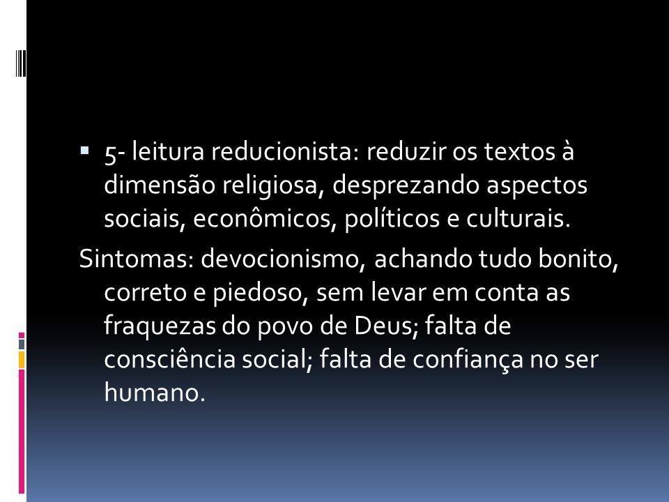 5- leitura reducionista: reduzir os textos à dimensão religiosa, desprezando aspectos sociais, econômicos, políticos e culturais.