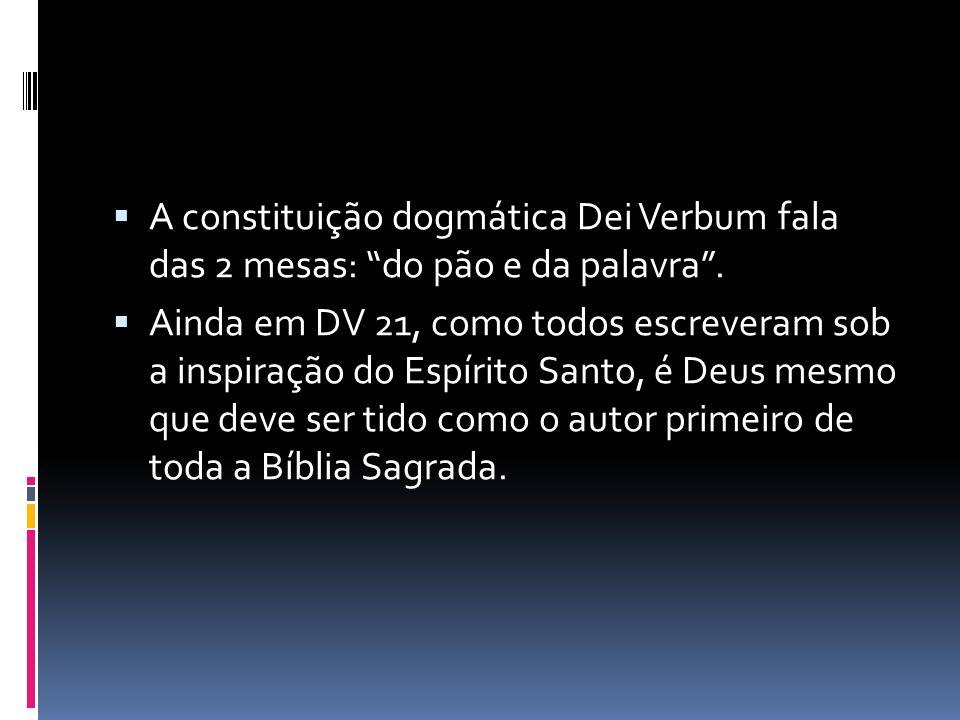 A constituição dogmática Dei Verbum fala das 2 mesas: do pão e da palavra .