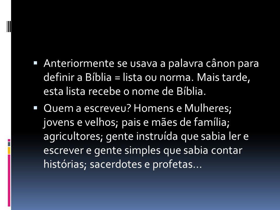 Anteriormente se usava a palavra cânon para definir a Bíblia = lista ou norma. Mais tarde, esta lista recebe o nome de Bíblia.