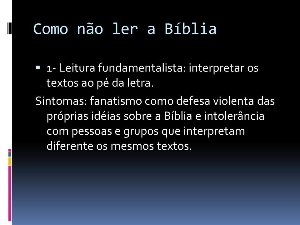 Como não ler a Bíblia 1- Leitura fundamentalista: interpretar os textos ao pé da letra.