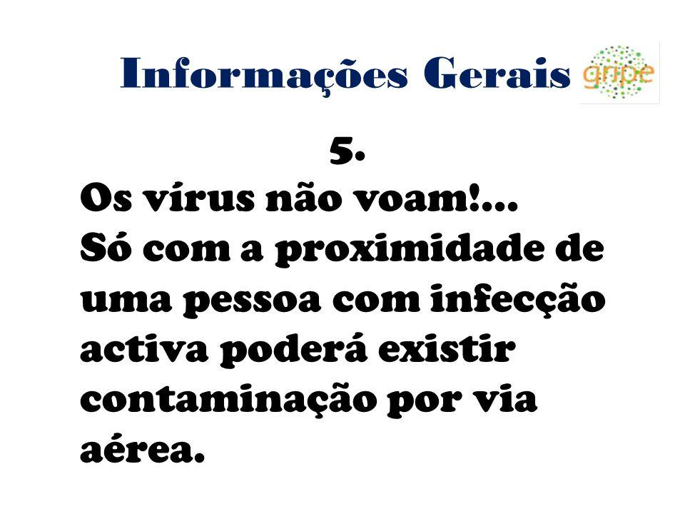 Informações Gerais 5. Os vírus não voam!...