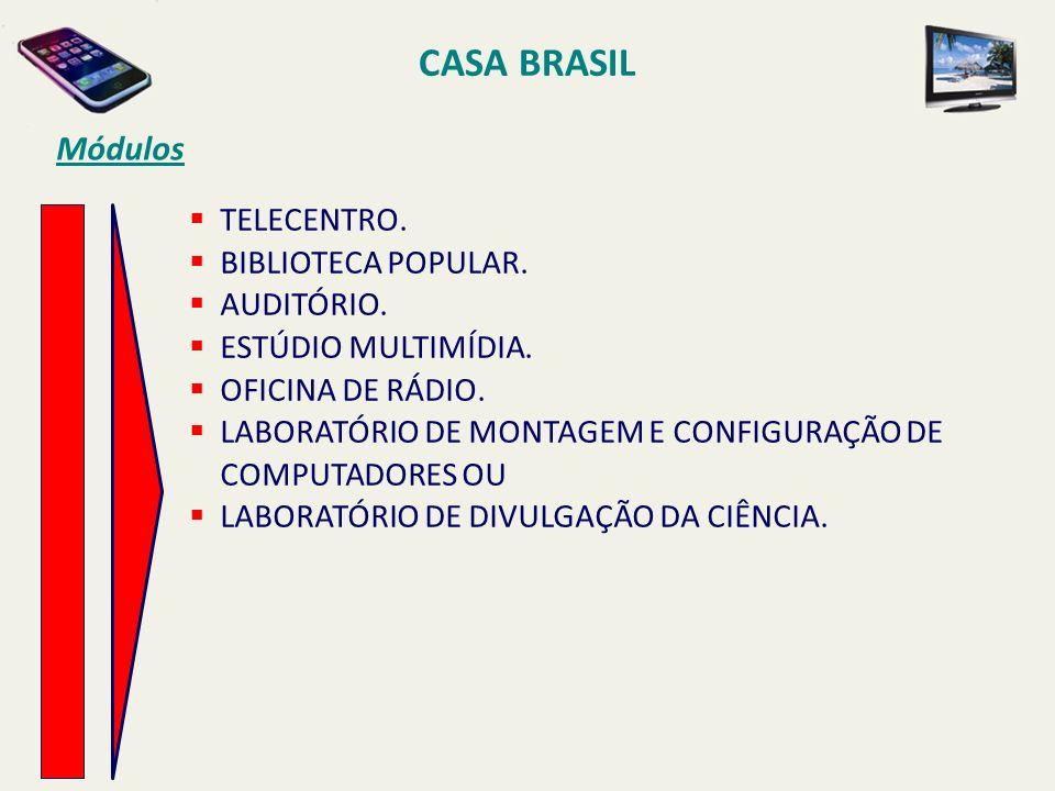 CASA BRASIL Módulos TELECENTRO. BIBLIOTECA POPULAR. AUDITÓRIO.