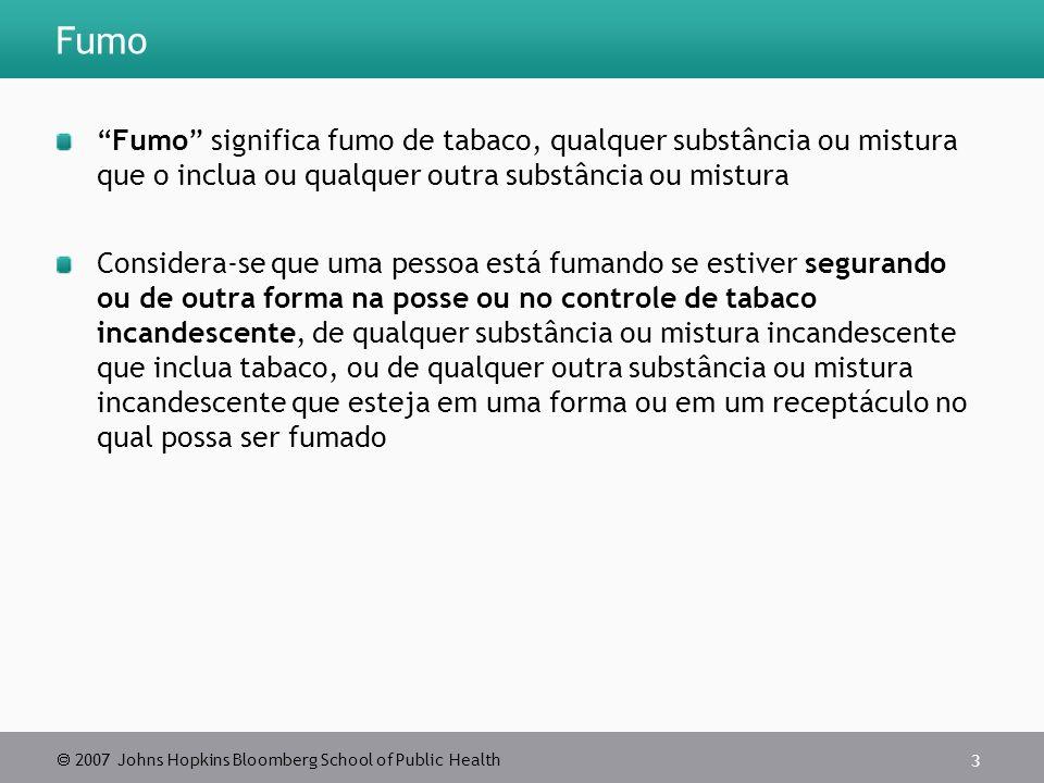 Fumo Fumo significa fumo de tabaco, qualquer substância ou mistura que o inclua ou qualquer outra substância ou mistura.