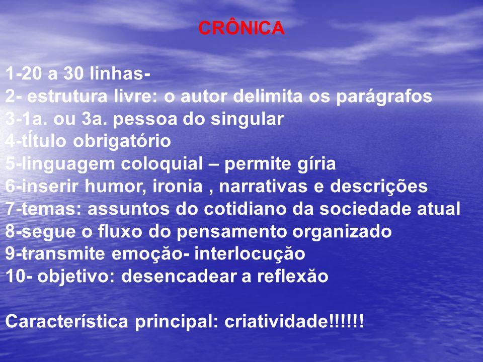 CRÔNICA 1-20 a 30 linhas- 2- estrutura livre: o autor delimita os parágrafos. 3-1a. ou 3a. pessoa do singular.
