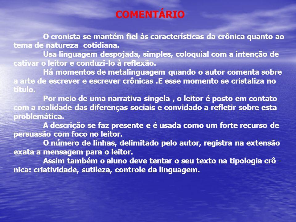 COMENTÁRIO O cronista se mantém fiel às características da crônica quanto ao tema de natureza cotidiana.