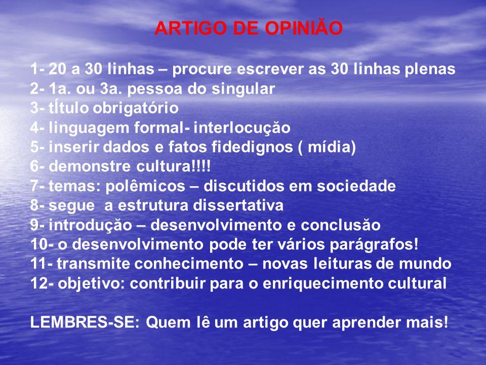 ARTIGO DE OPINIĂO 1- 20 a 30 linhas – procure escrever as 30 linhas plenas. 2- 1a. ou 3a. pessoa do singular.