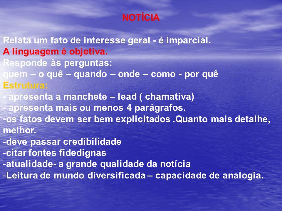 NOTÍCIA Relata um fato de interesse geral - é imparcial. A linguagem é objetiva. Responde às perguntas: