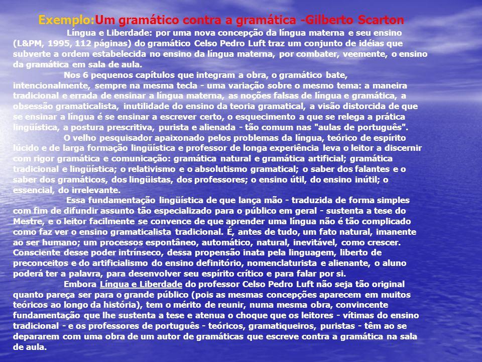 Exemplo:Um gramático contra a gramática -Gilberto Scarton