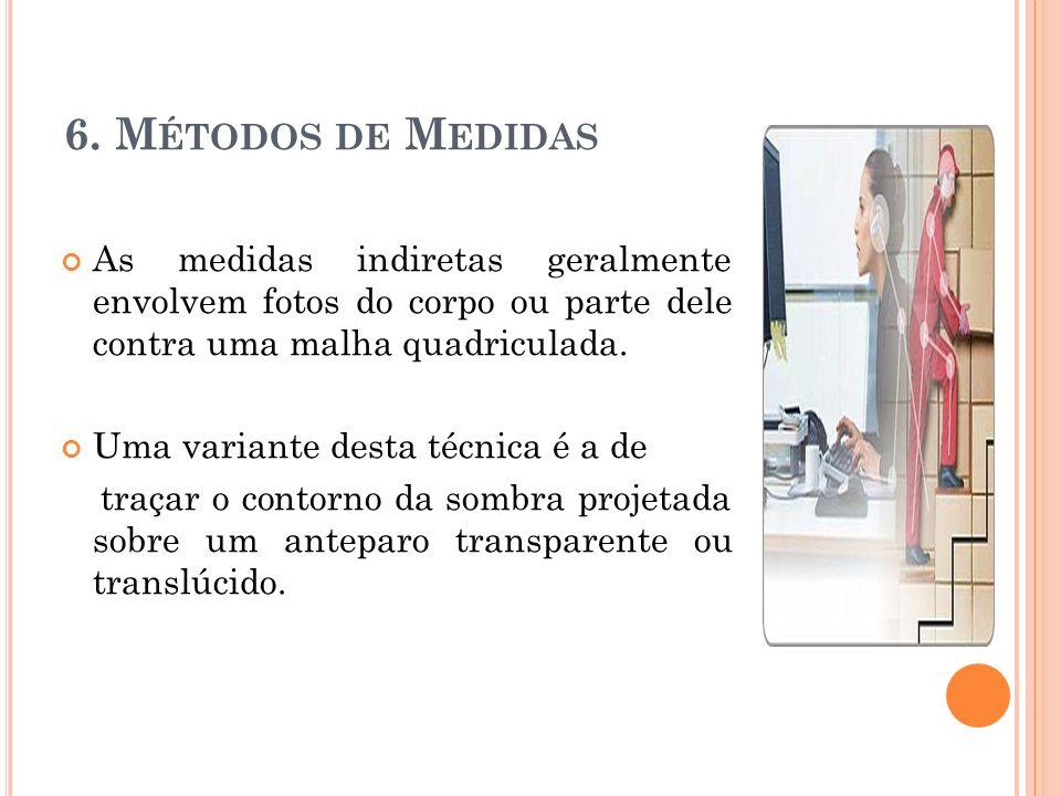 6. Métodos de Medidas As medidas indiretas geralmente envolvem fotos do corpo ou parte dele contra uma malha quadriculada.