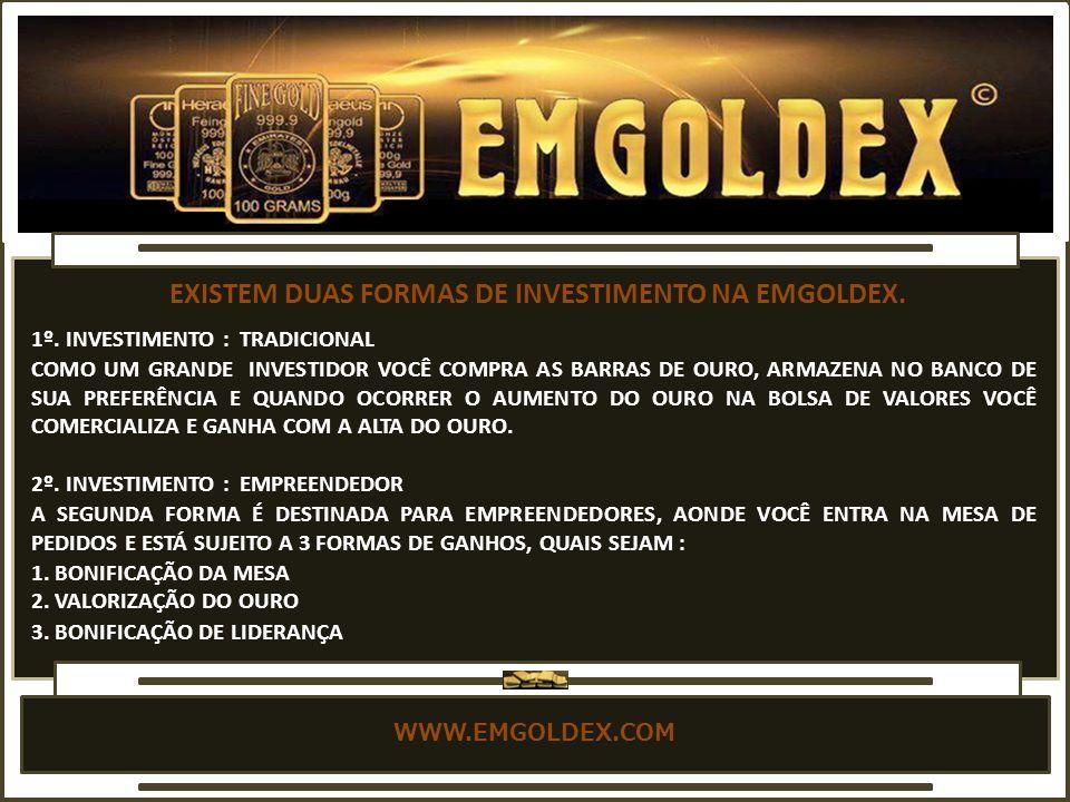 EXISTEM DUAS FORMAS DE INVESTIMENTO NA EMGOLDEX.