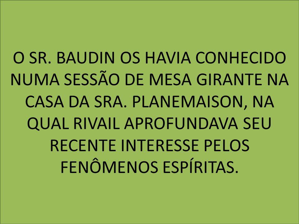 O SR. BAUDIN OS HAVIA CONHECIDO NUMA SESSÃO DE MESA GIRANTE NA CASA DA SRA.