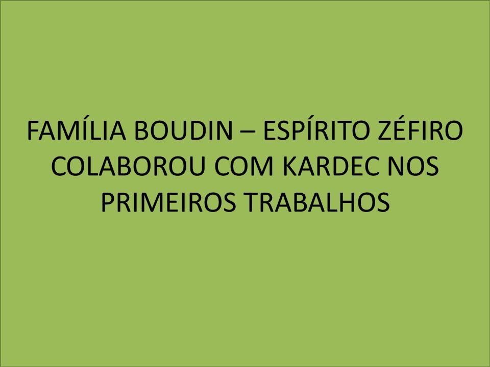 FAMÍLIA BOUDIN – ESPÍRITO ZÉFIRO COLABOROU COM KARDEC NOS PRIMEIROS TRABALHOS