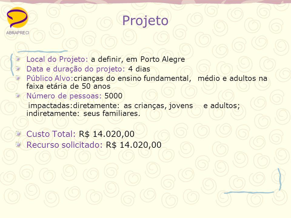 Projeto Custo Total: R$ 14.020,00 Recurso solicitado: R$ 14.020,00
