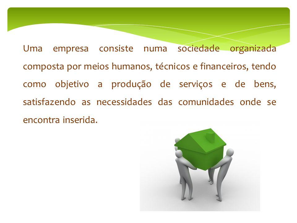 Uma empresa consiste numa sociedade organizada composta por meios humanos, técnicos e financeiros, tendo como objetivo a produção de serviços e de bens, satisfazendo as necessidades das comunidades onde se encontra inserida.
