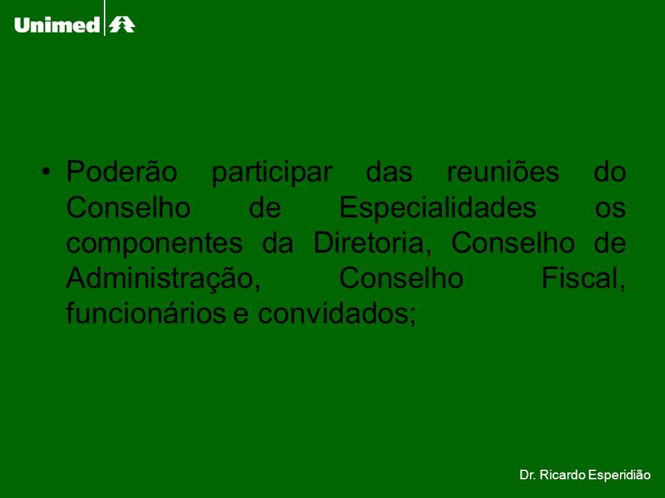 Poderão participar das reuniões do Conselho de Especialidades os componentes da Diretoria, Conselho de Administração, Conselho Fiscal, funcionários e convidados;