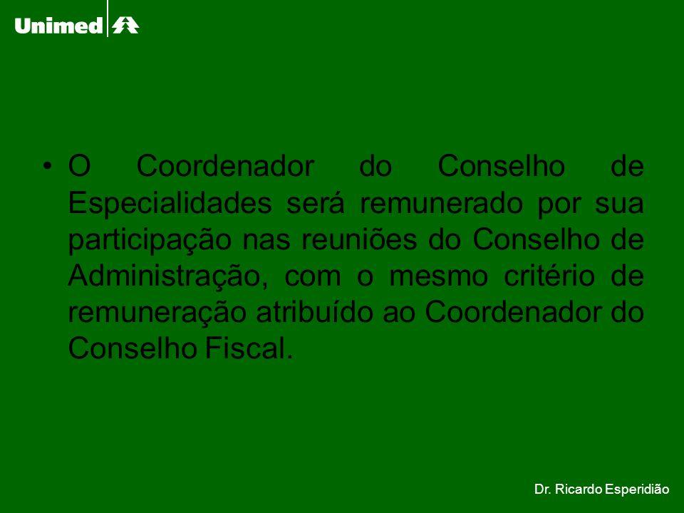 O Coordenador do Conselho de Especialidades será remunerado por sua participação nas reuniões do Conselho de Administração, com o mesmo critério de remuneração atribuído ao Coordenador do Conselho Fiscal.