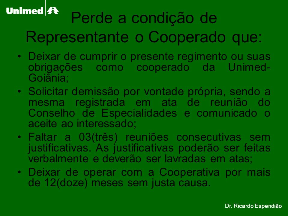 Perde a condição de Representante o Cooperado que: