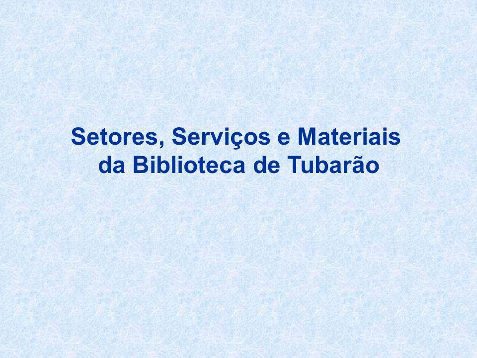 Setores, Serviços e Materiais da Biblioteca de Tubarão