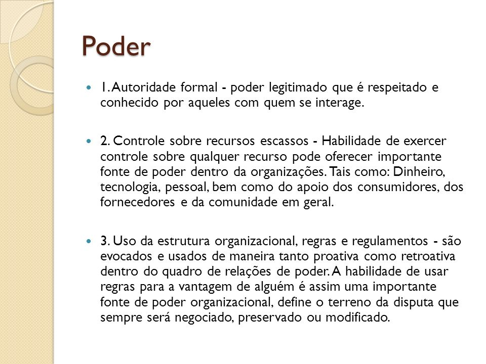 Poder 1. Autoridade formal - poder legitimado que é respeitado e conhecido por aqueles com quem se interage.