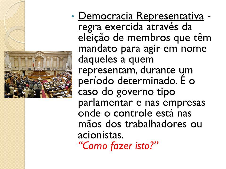 Democracia Representativa - regra exercida através da eleição de membros que têm mandato para agir em nome daqueles a quem representam, durante um período determinado.