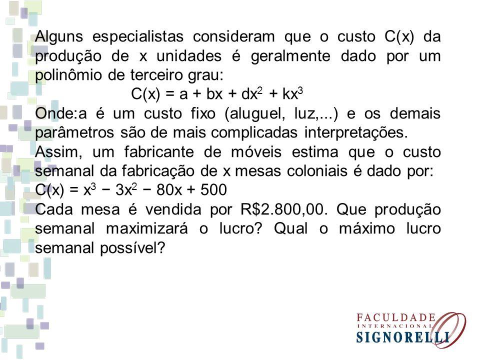 Alguns especialistas consideram que o custo C(x) da produção de x unidades é geralmente dado por um polinômio de terceiro grau: