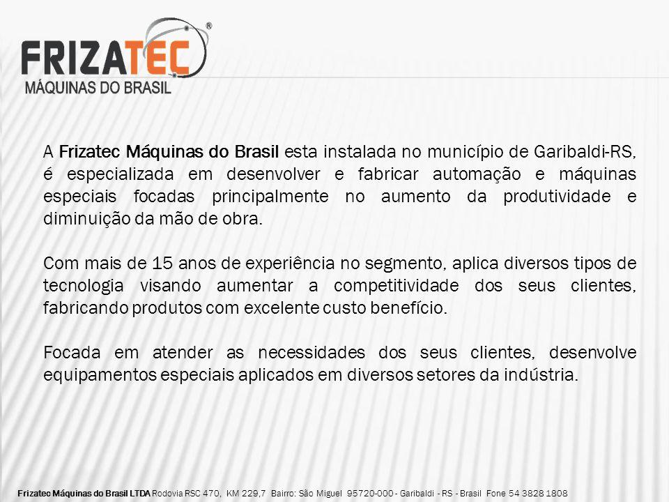 A Frizatec Máquinas do Brasil esta instalada no município de Garibaldi-RS, é especializada em desenvolver e fabricar automação e máquinas especiais focadas principalmente no aumento da produtividade e diminuição da mão de obra.