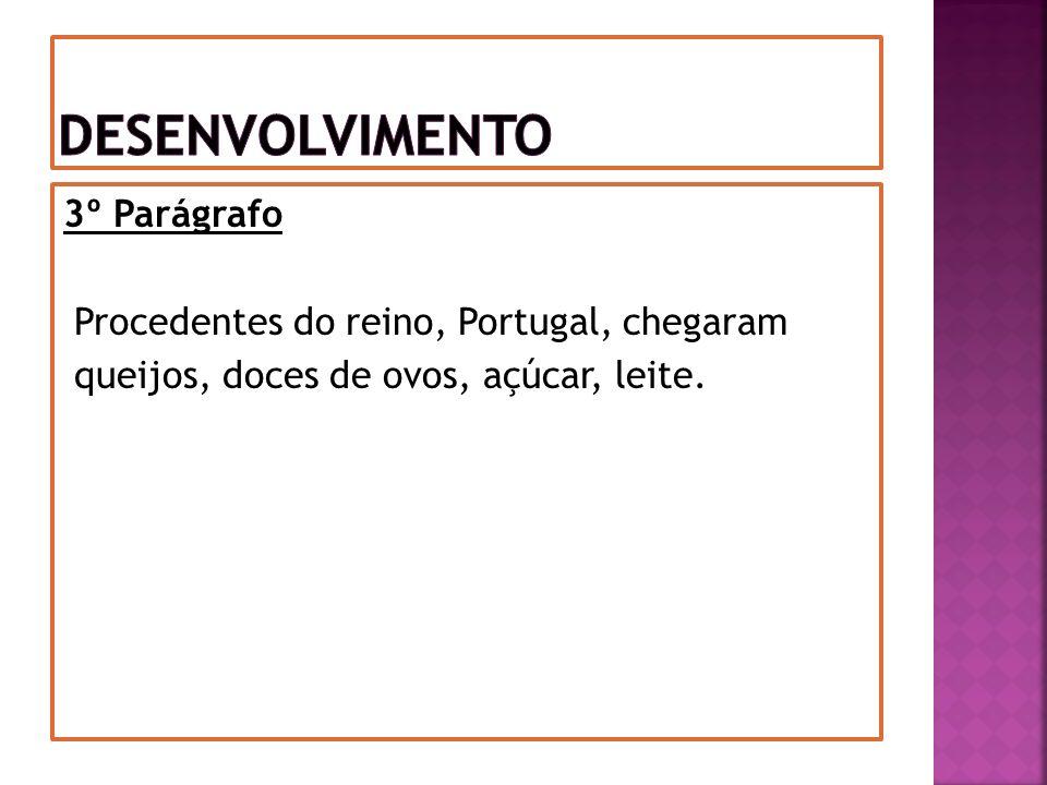 Desenvolvimento 3º Parágrafo Procedentes do reino, Portugal, chegaram