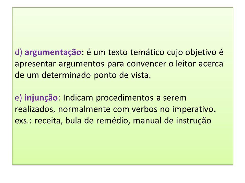 d) argumentação: é um texto temático cujo objetivo é apresentar argumentos para convencer o leitor acerca de um determinado ponto de vista.