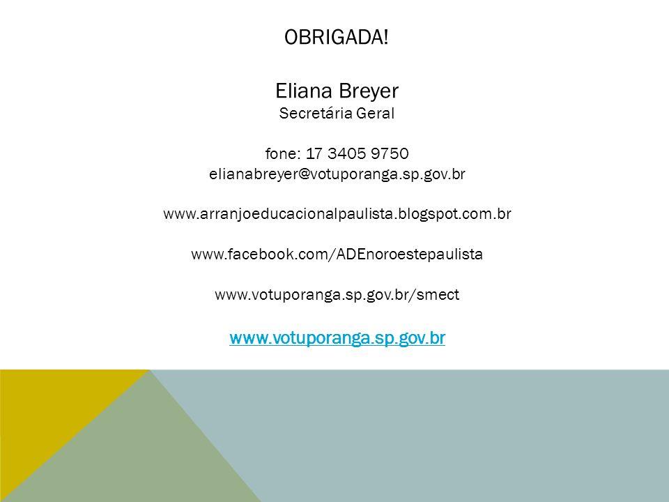 OBRIGADA! Eliana Breyer www.votuporanga.sp.gov.br Secretária Geral