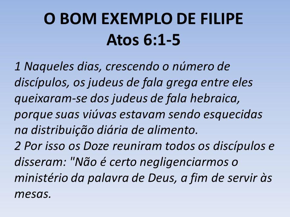 O BOM EXEMPLO DE FILIPE Atos 6:1-5